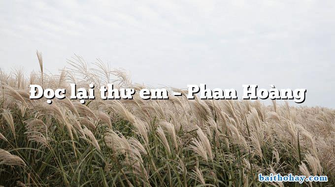 Đọc lại thư em – Phan Hoàng