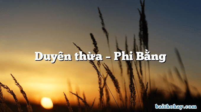 Duyên thừa – Phi Bằng