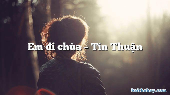 Em đi chùa – Tín Thuận