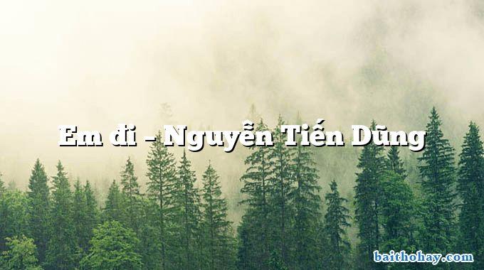 Em đi – Nguyễn Tiến Dũng