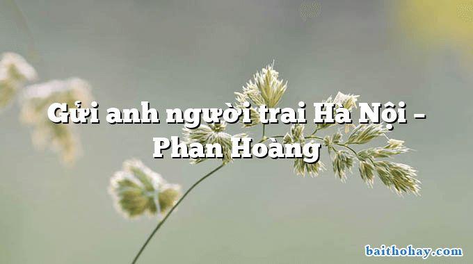 Gửi anh người trai Hà Nội – Phan Hoàng