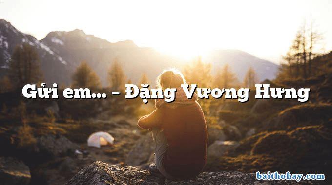 Gửi em… – Đặng Vương Hưng