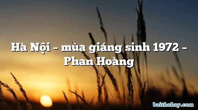 Hà Nội – mùa giáng sinh 1972 – Phan Hoàng