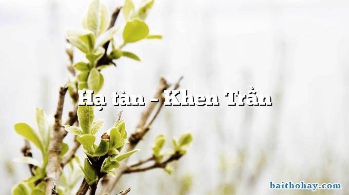 Hạ tàn – Khen Trần
