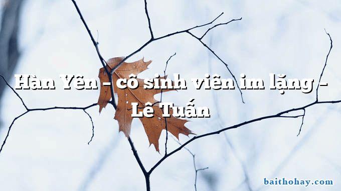 Hàn Yên – cô sinh viên im lặng – Lê Tuấn