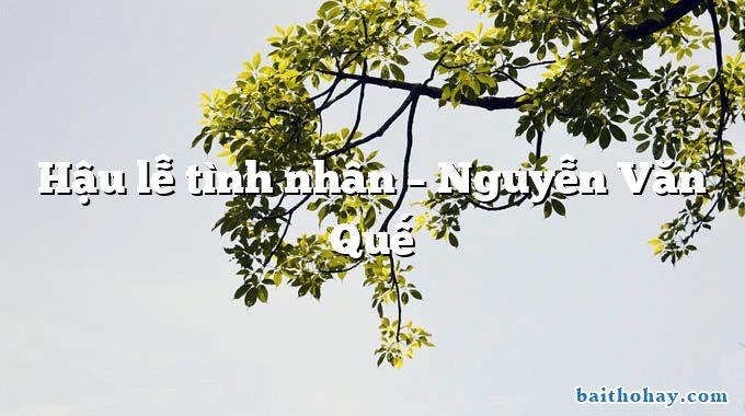Hậu lễ tình nhân – Nguyễn Văn Quế