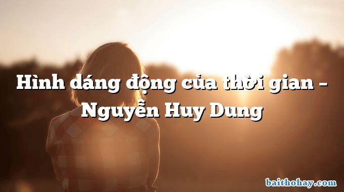 Hình dáng động của thời gian – Nguyễn Huy Dung