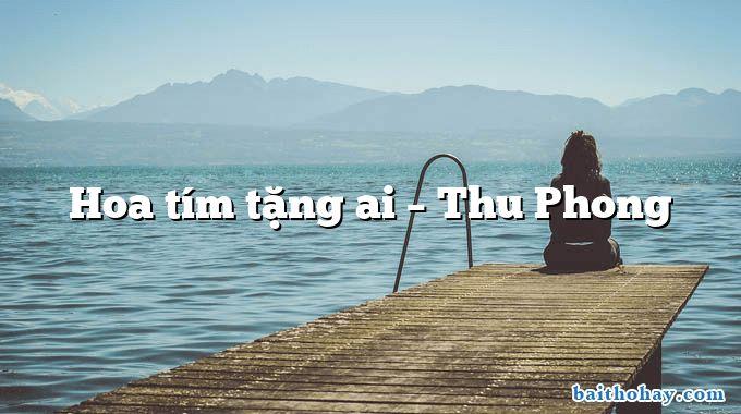 Hoa tím tặng ai – Thu Phong