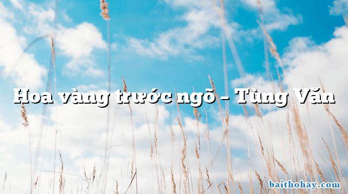 Hoa vàng trước ngõ – Tùng Văn