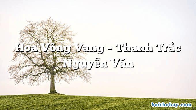Hoa Vông Vang – Thanh Trắc Nguyễn Văn