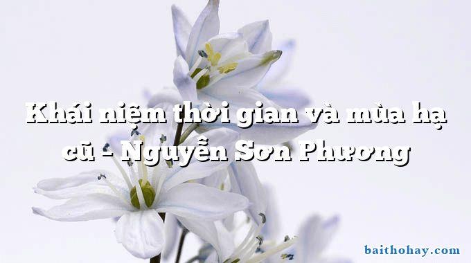 khai niem thoi gian va mua ha cu nguyen son phuong - Bài thơ bên suối - Văn Cao
