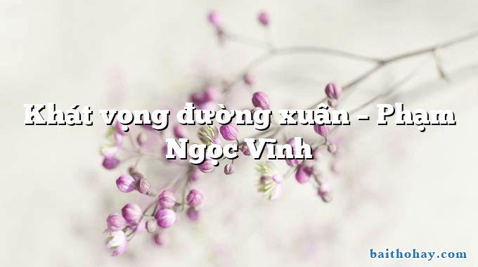 Khát vọng đường xuân – Phạm Ngọc Vĩnh