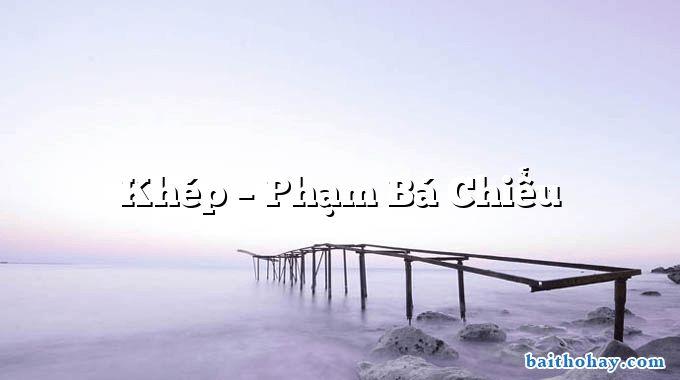 Khép – Phạm Bá Chiểu