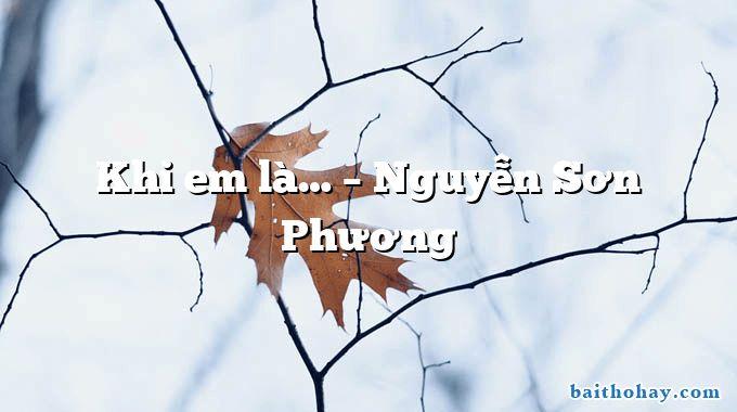 Khi em là… – Nguyễn Sơn Phương