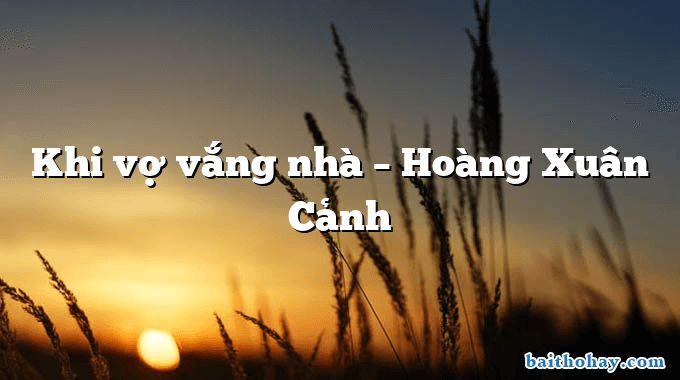 Khi vợ vắng nhà – Hoàng Xuân Cảnh