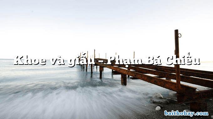 Khoe và giấu – Phạm Bá Chiểu