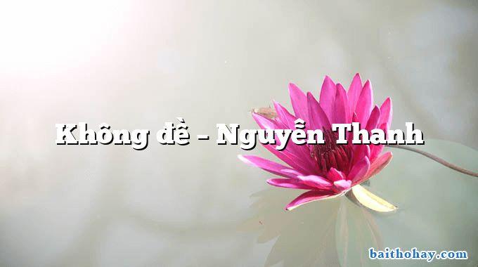 Không đề – Nguyễn Thanh