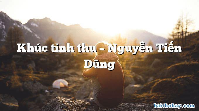 Khúc tình thu – Nguyễn Tiến Dũng