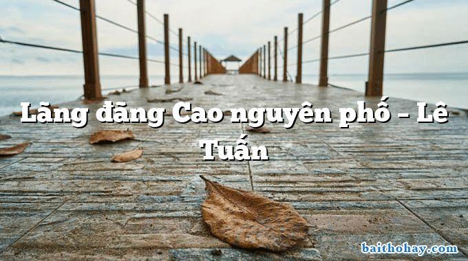Lãng đãng Cao nguyên phố – Lê Tuấn
