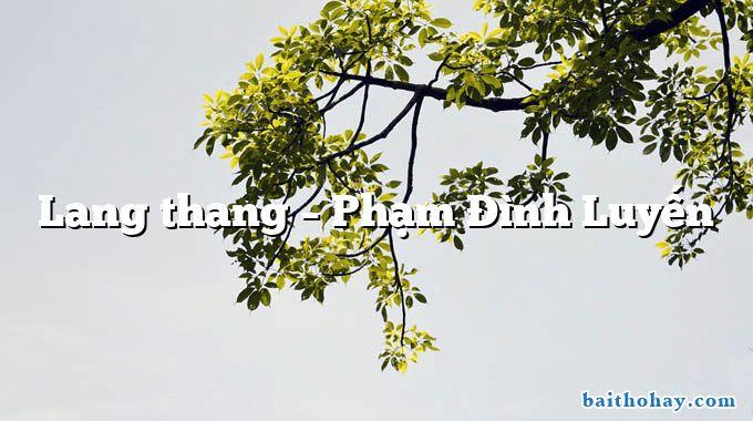 Lang thang – Phạm Đình Luyến