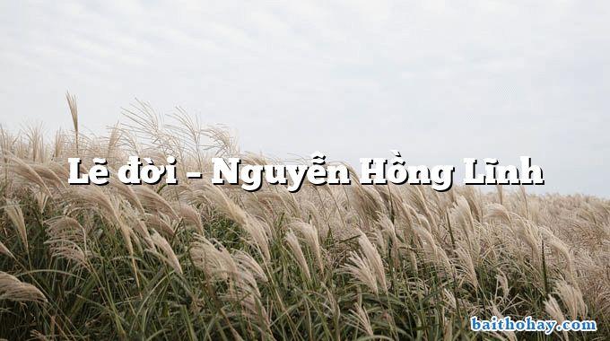Lẽ đời – Nguyễn Hồng Lĩnh