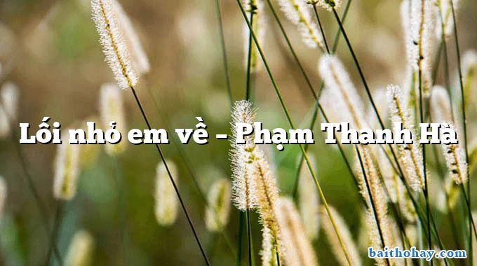 Lối nhỏ em về – Phạm Thanh Hà