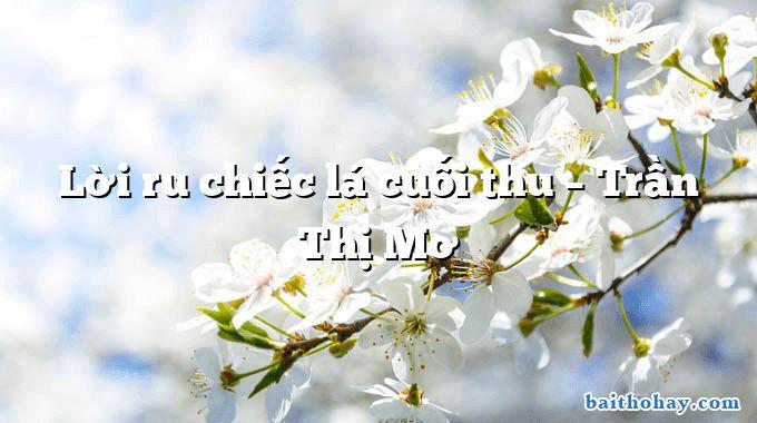 Lời ru chiếc lá cuối thu – Trần Thị Mơ