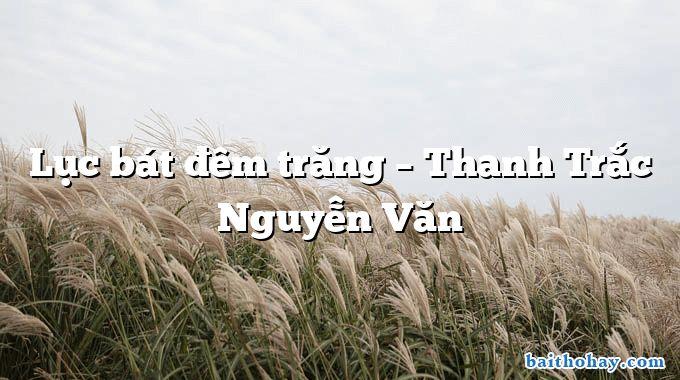 Lục bát đêm trăng – Thanh Trắc Nguyễn Văn