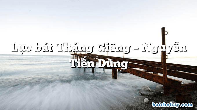 Lục bát Tháng Giêng – Nguyễn Tiến Dũng