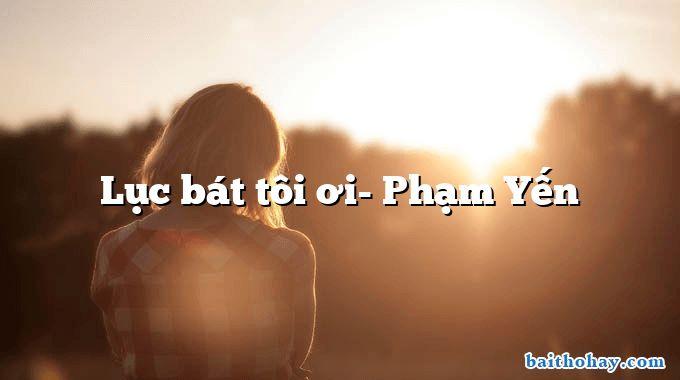 Lục bát tôi ơi- Phạm Yến