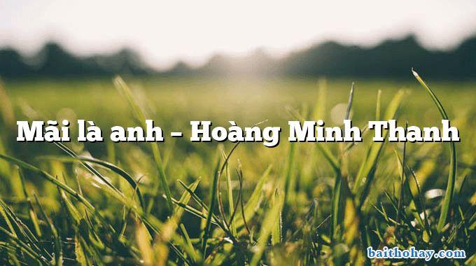 Mãi là anh – Hoàng Minh Thanh