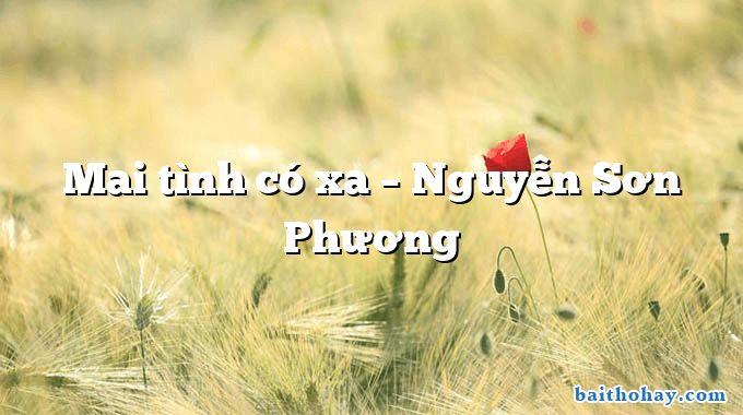 Mai tình có xa – Nguyễn Sơn Phương