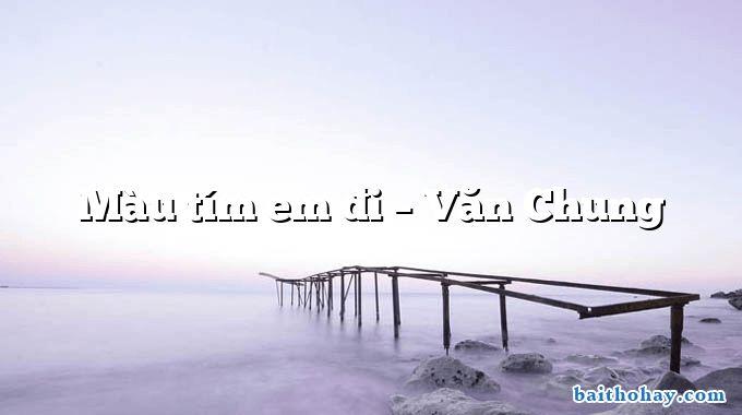 Màu tím em đi – Văn Chung