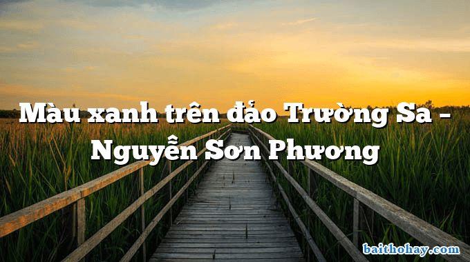 Màu xanh trên đảo Trường Sa – Nguyễn Sơn Phương