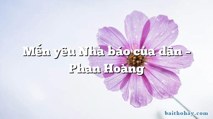 Mến yêu Nhà báo của dân – Phan Hoàng