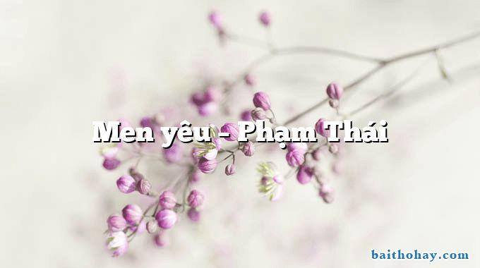 Men yêu – Phạm Thái