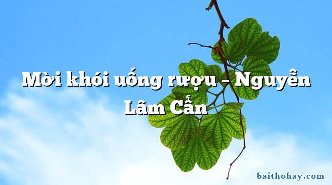 Mời khói uống rượu – Nguyễn Lâm Cẩn