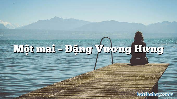 Một mai – Đặng Vương Hưng