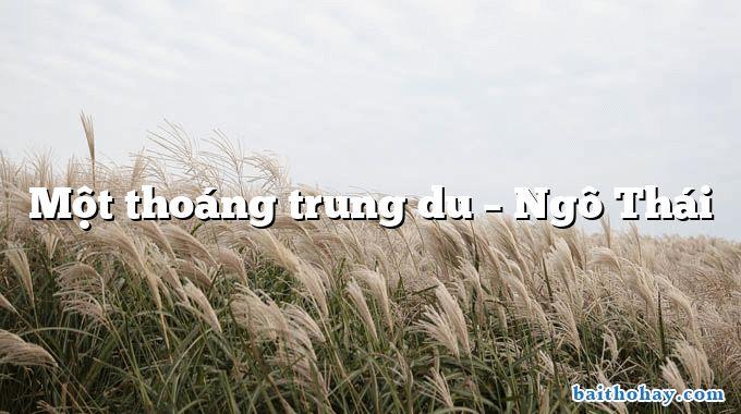 Một thoáng trung du – Ngô Thái
