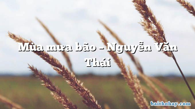 Mùa mưa bão – Nguyễn Văn Thái