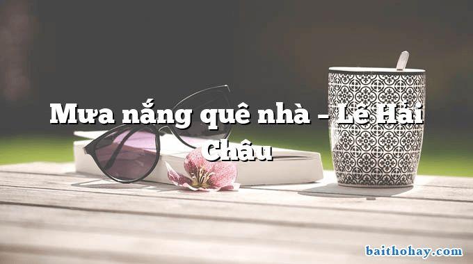 Mưa nắng quê nhà – Lê Hải Châu