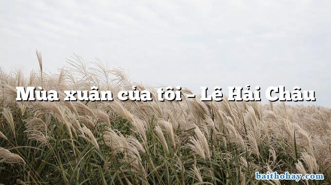 Mùa xuân của tôi – Lê Hải Châu