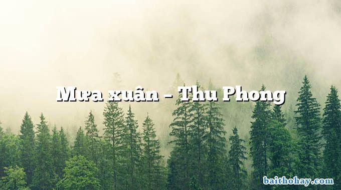 Mưa xuân – Thu Phong