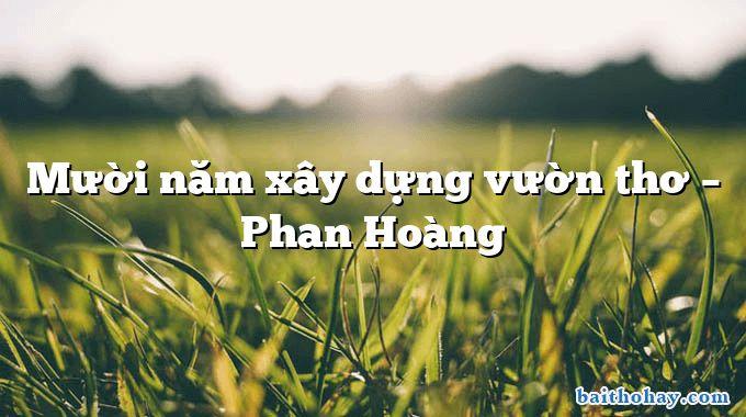 Mười năm xây dựng vườn thơ – Phan Hoàng