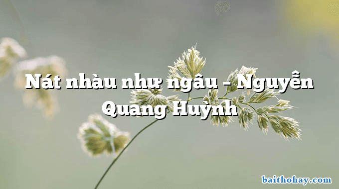 Nát nhàu như ngâu – Nguyễn Quang Huỳnh