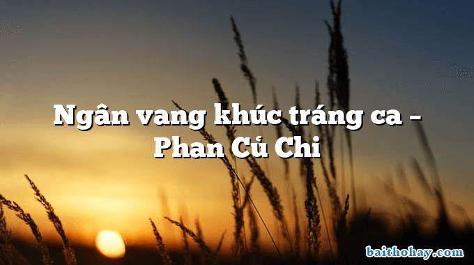 Ngân vang khúc tráng ca – Phan Củ Chi