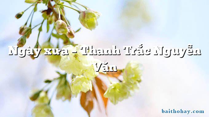 Ngày xưa – Thanh Trắc Nguyễn Văn