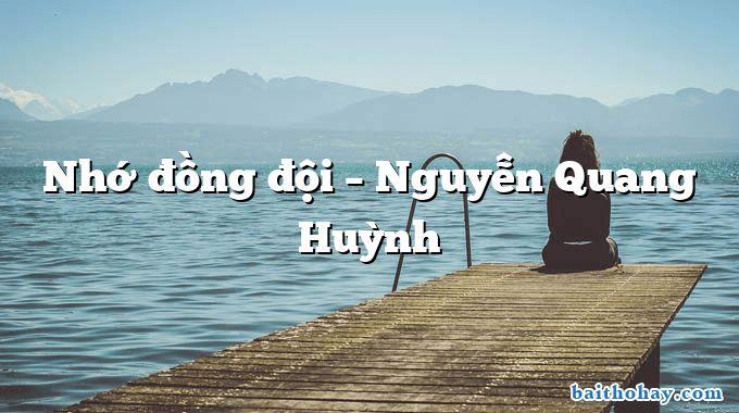 Nhớ đồng đội – Nguyễn Quang Huỳnh