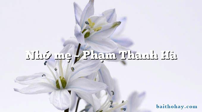 Nhớ mẹ – Phạm Thanh Hà