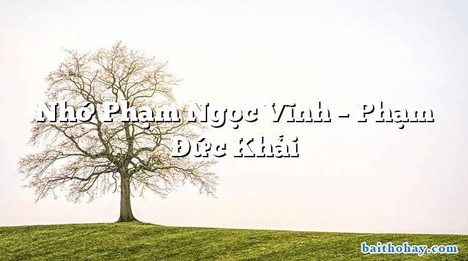 Nhớ Phạm Ngọc Vĩnh – Phạm Đức Khải